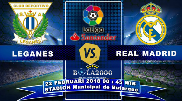 Prediksi Bola Liga Spanyol Leganes vs Real Madrid 22 Feb 2018